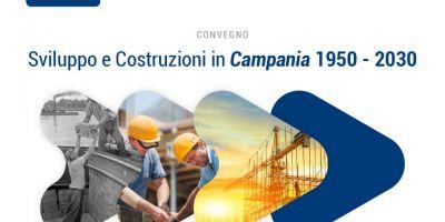 """""""Sviluppo e Costruzioni in Campania 1950 – 2030. Narrazione storica e scenari competitivi per il futuro"""". Napoli, 22 settembre 2021"""